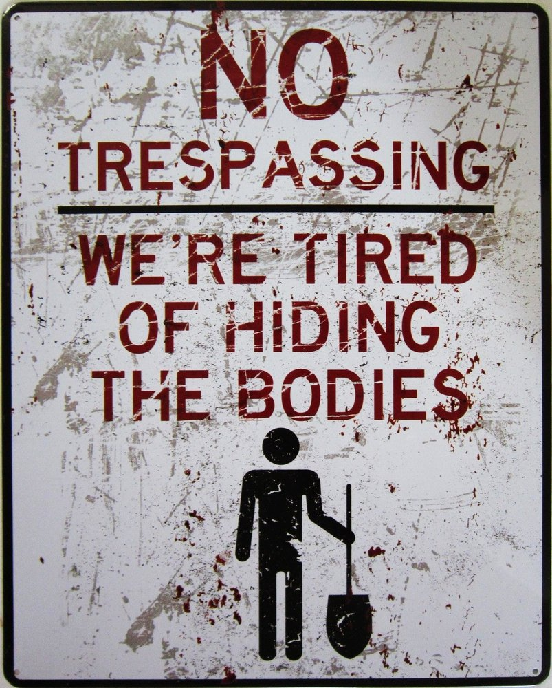 no-trespassing-tired-hiding-bodies-metal-sign-d25e7c88f39645a7d2016756d295d1dc.jpg