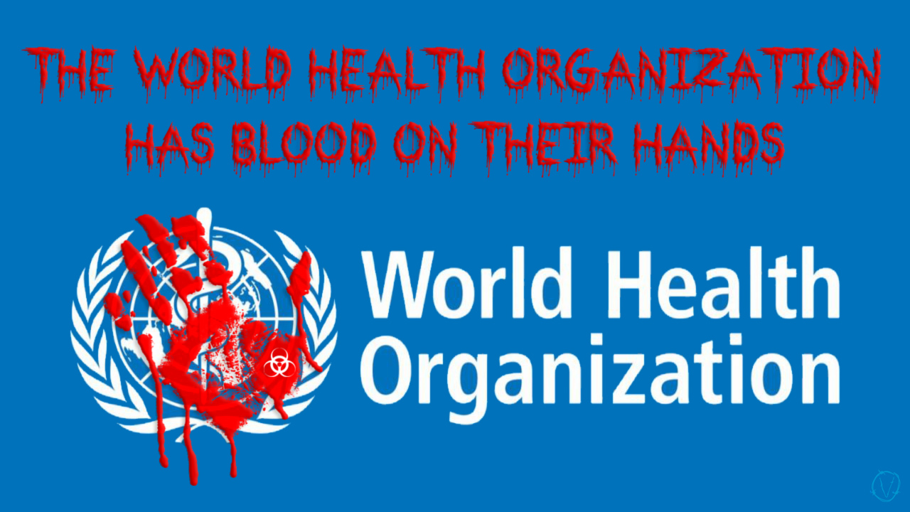 The World Health Organization Has Blood On Their Hands.jpg