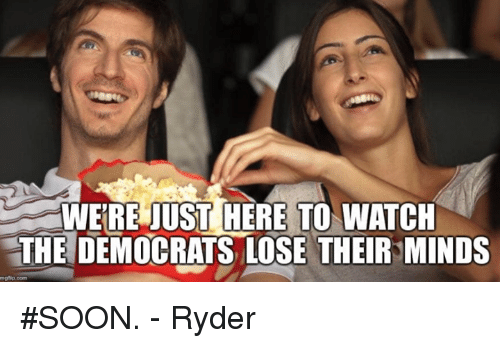 were-just-here-to-watch-the-democrats-lose-their-minds-36724555.png